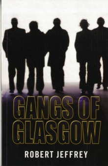 Gangs of Glasgow : True Crime from the Streets, Paperback