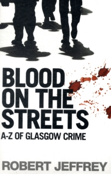 Blood on the Streets : The A-Z of Glasgow Crime, Paperback Book