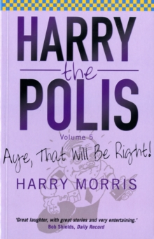 Harry the Polis : Aye That Will be Right!, Paperback Book