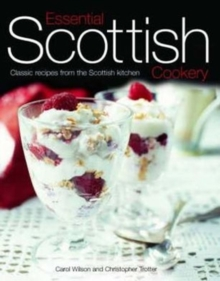 Essential Scottish Cookery : Classic Recipes from the Scottish Kitchen, Hardback Book