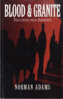 Blood and Granite : True Crime from Aberdeen, Paperback