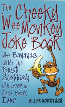 The Cheeky Wee Monkey Joke Book : Go Bananas with the Best Scottish Children's Joke Book Ever, Paperback
