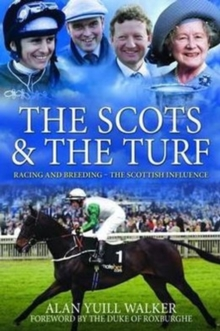 The Scots & the Turf : Racing and Breeding - The Scottish Influence, Hardback Book