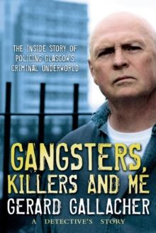 Gangsters, Killers and Me : A Detective's Story, Paperback