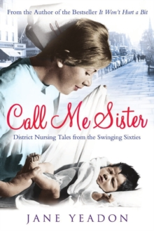 Call Me Sister : District Nursing Tales from the Swinging Sixties, Paperback