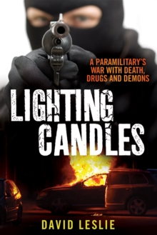Lighting candles : A Paramilitary's War with Death, Drugs and Demons, Paperback Book