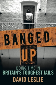 Banged Up : Doing Time in Britain's Toughest Jails, Paperback