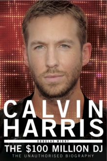 Calvin Harris : The $100 Million DJ, Paperback