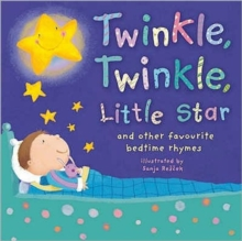 Twinkle, Twinkle, Little Star : And Other Favourite Bedtime Rhymes, Hardback