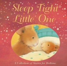 Sleep Tight, Little One : A Collection of Stories for Bedtime, Hardback