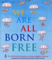 We are All Born Free : The Universal Declaration of Human Rights in Pictures, Hardback