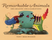 Remarkable Animals : 1000 Amazing Amalgamations, Hardback