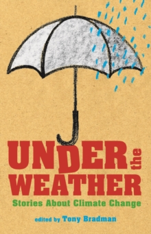 Under the Weather : Stories About Climate Change, Hardback Book