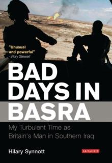 Bad Days in Basra : My Turbulent Time as Britain's Man in Southern Iraq, Hardback
