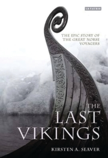 The Last Vikings : The Epic Story of the Great Norse Voyagers, Hardback