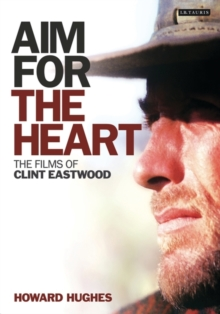 Aim for the Heart : The Films of Clint Eastwood, Hardback