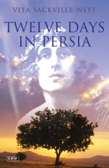 Twelve Days in Persia : Across the Mountains with the Bakhtiari Tribe, Paperback