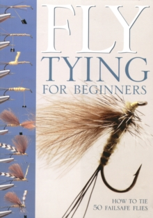 Fly-tying for Beginners : How to Tie 50 Failsafe Flies, Spiral bound