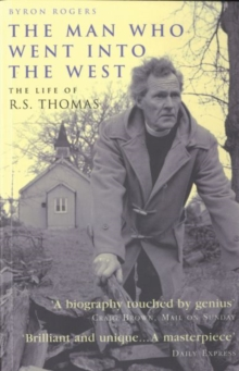The Man Who Went into the West : The Life of R.S.Thomas, Paperback