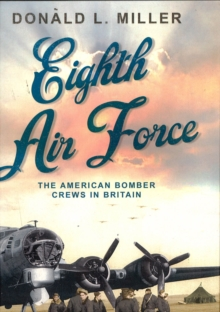 Eighth Air Force : The American Bomber Crews in Britain, Paperback