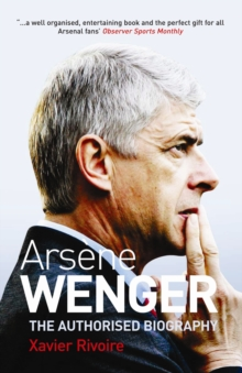 Arsene Wenger : The Biography, Paperback Book