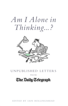 Am I Alone in Thinking...? : Unpublished Letters to the Editor, Hardback
