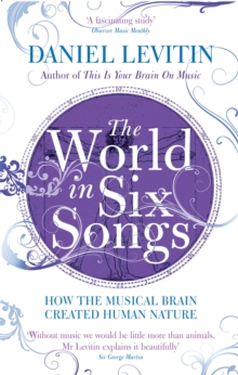 The World in Six Songs : How the Musical Brain Created Human Nature, Paperback Book