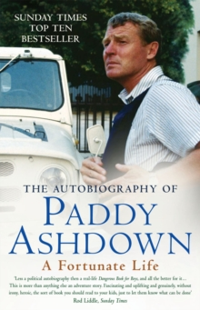 A Fortunate Life : The Autobiography of Paddy Ashdown, Paperback