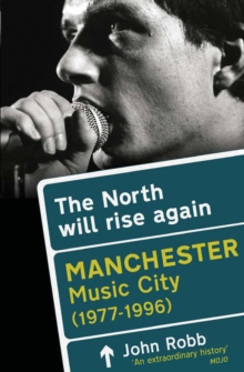 The North Will Rise Again : Manchester Music City 1976-1996, Paperback