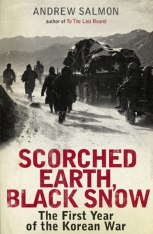 Scorched Earth, Black Snow : The First Year of the Korean War, Hardback