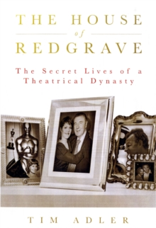 The House of Redgrave : The Lives of a Theatrical Dynasty, Hardback Book