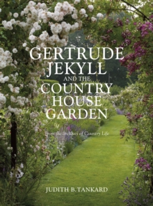 Gertrude Jekyll and the Country House Garden : From the Archives of Country Life, Hardback