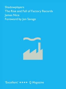 Shadowplayers : The Rise and Fall of Factory Records, Paperback