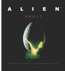 Alien Vault : The Definitive Story Behind the Film, Hardback Book