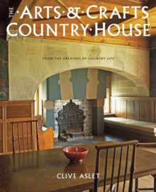The Arts and Crafts Country House : From the Archives of Country Life, Hardback