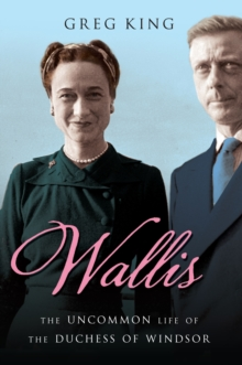 Wallis : The Uncommon Life of the Duchess of Windsor, Paperback