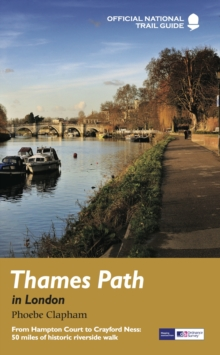 Thames Path in London : From Hampton Court to Crayford Ness: 50 Miles of Historic Riverside Walk, Paperback Book