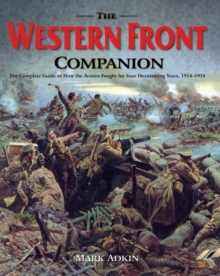 The Western Front Companion : The Complete Guide to How the Armies Fought for Four Devastating Years, 1914-1918, Hardback