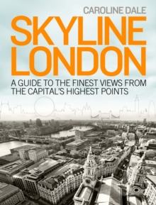 Skyline London : A Guide to the Finest Views from the Capital's High Points, Paperback