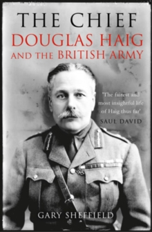 The Chief : Douglas Haig and the British Army, Paperback