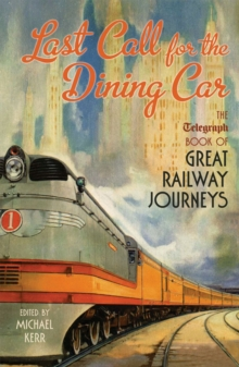 Last Call for the Dining Car : The Daily Telegraph Book of Great Railway Journeys, Paperback