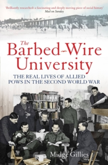 The Barbed-wire University : The Real Lives of Allied Prisoners of War in the Second World War, Paperback