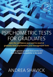 Psychometric Tests for Graduates : Gain the Confidence You Need to Excel at Graduate-level Psychometric and Management Tests, Paperback