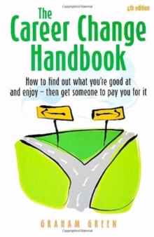 The Career Change Handbook : How to Find Out What You're Good at and Enjoy - Then Get Someone to Pay You for it, Paperback