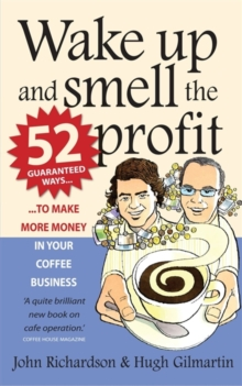 Wake Up and Smell the Profit : 52 Guaranteed Ways to Make More Money in Your Coffee Business, Paperback