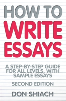 How to Write Essays : A Step-by-step Guide for All Levels, with Sample Essays, Paperback