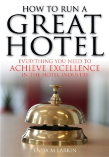How to Run a Great Hotel : Everything You Need to Achieve Excellence in the Hotel Industry, Paperback
