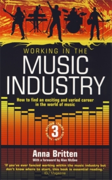 Working in the Music Industry : How to Find an Exciting and Varied Career in the World of Music, Paperback