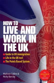 How to Live and Work in the UK : Guide to UK Immigration; Life in the UK Test; The Points Based System, Paperback