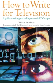 How to Write for Television : A Guide to Writing and Selling Successful TV Scripts, Paperback